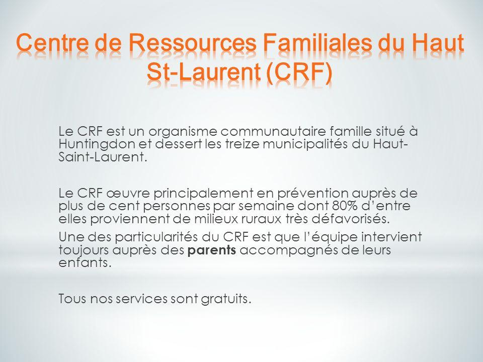 Le CRF est un organisme communautaire famille situé à Huntingdon et dessert les treize municipalités du Haut- Saint-Laurent. Le CRF œuvre principaleme