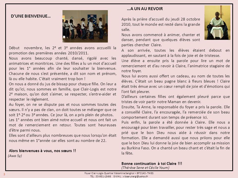 3 Foyer Clair-Logis- Quartier Malamine Senghor – BP 3143 - THIES TEL : 33-951-18-66 E-MAIL : xibaarukergi@yahoo.fr Début novembre, les 2 e et 3 e années avons accueilli la promotion des premières années 2010/2011.