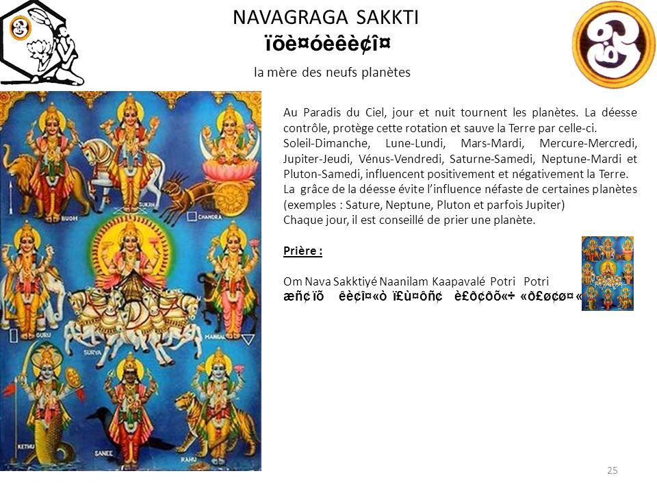 NAVAGRAGA SAKKTI ïõè¤óèêè¢î¤ la mère des neufs planètes 25 Au Paradis du Ciel, jour et nuit tournent les planètes.