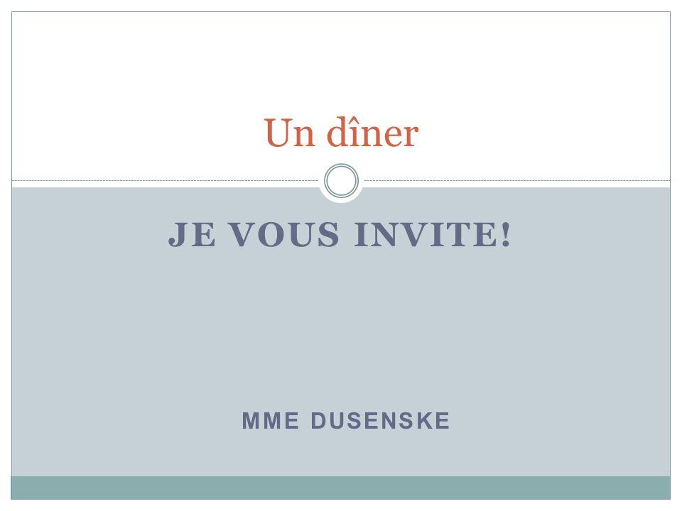 JE VOUS INVITE! Un dîner MME DUSENSKE