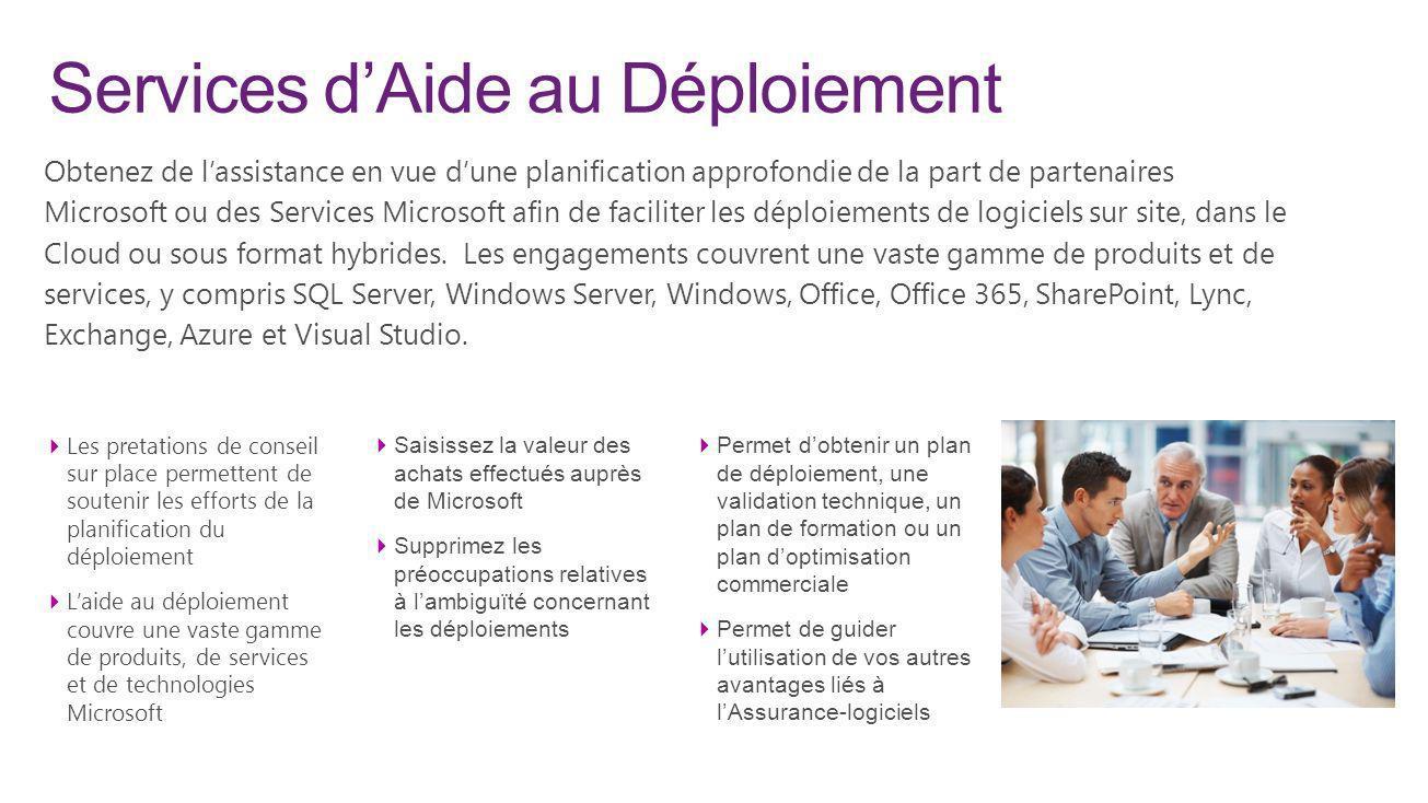 Services dAide au Déploiement Obtenez de lassistance en vue dune planification approfondie de la part de partenaires Microsoft ou des Services Microso