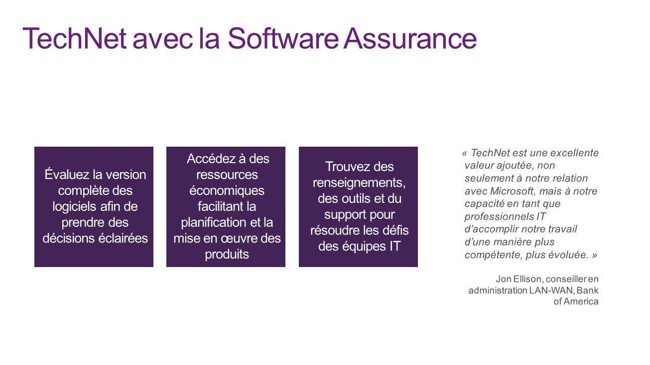 TechNet avec la Software Assurance « TechNet est une excellente valeur ajoutée, non seulement à notre relation avec Microsoft, mais à notre capacité e