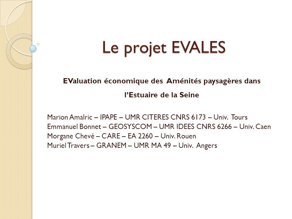 Le projet EVALES EValuation économique des Aménités paysagères dans lEstuaire de la Seine Marion Amalric – IPAPE – UMR CITERES CNRS 6173 – Univ.