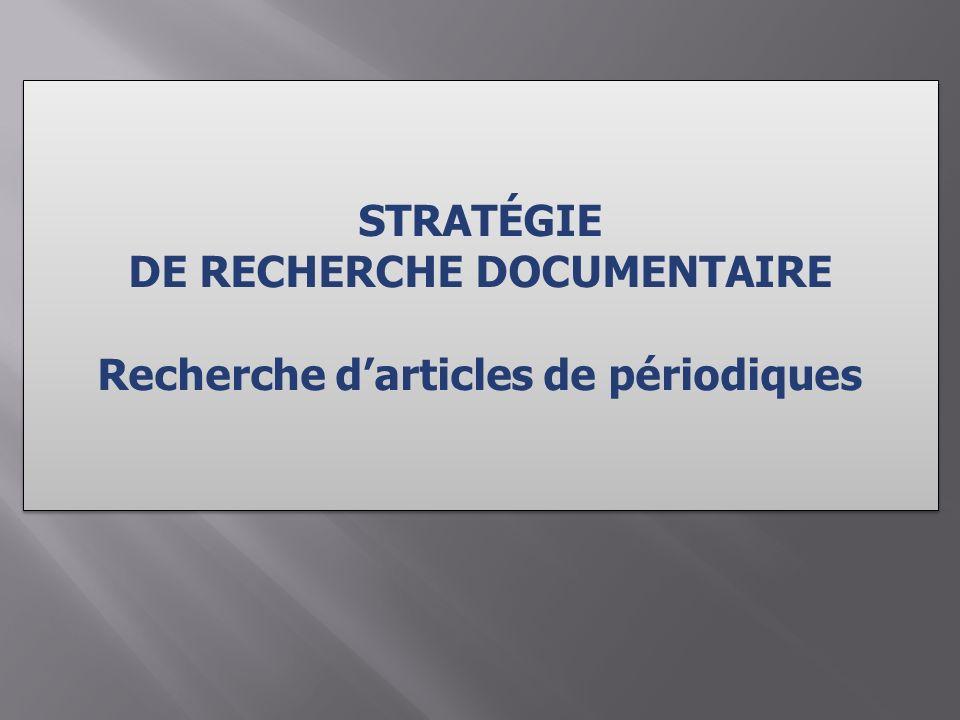 STRATÉGIE DE RECHERCHE DOCUMENTAIRE Recherche darticles de périodiques STRATÉGIE DE RECHERCHE DOCUMENTAIRE Recherche darticles de périodiques