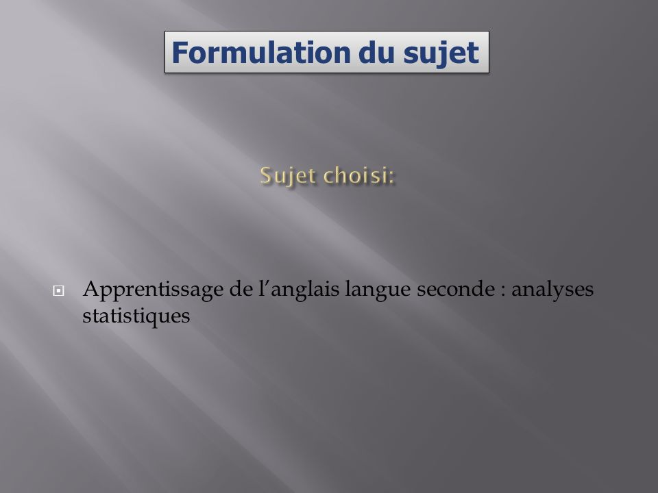 Apprentissage de langlais langue seconde : analyses statistiques Formulation du sujet