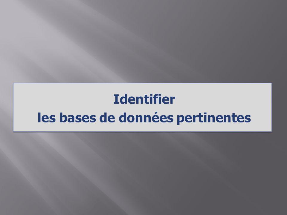 Identifier les bases de données pertinentes Identifier les bases de données pertinentes