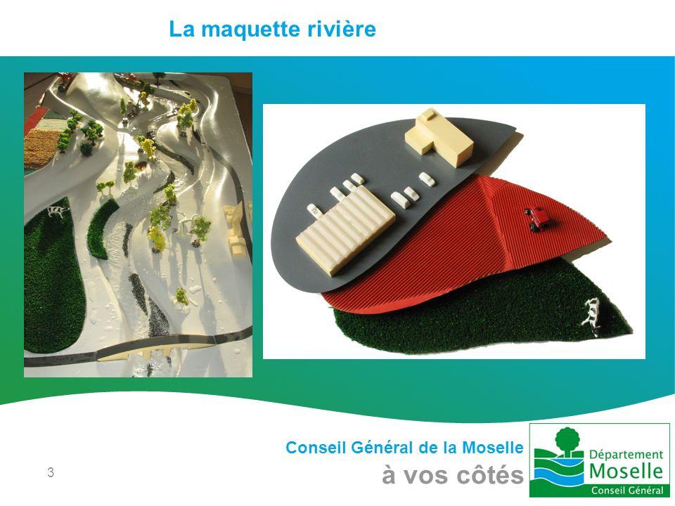 Conseil Général de la Moselle à vos côtés 3 La maquette rivière