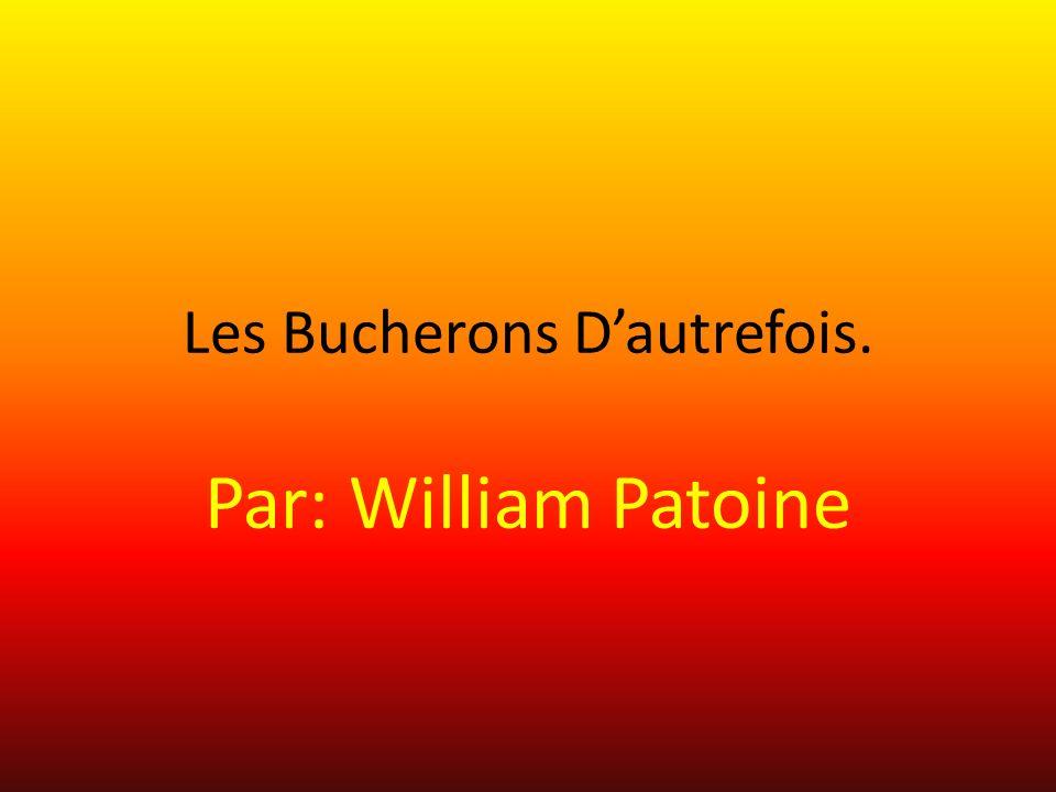 Les Bucherons Dautrefois. Par: William Patoine