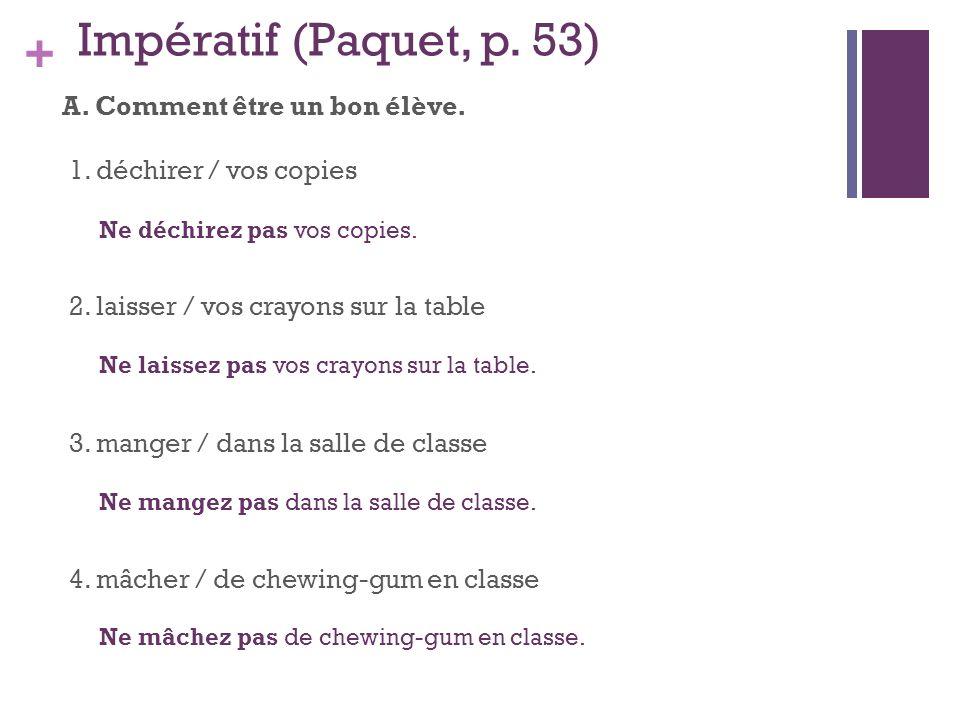 + Impératif (Paquet, p.53) A. Comment être un bon élève.