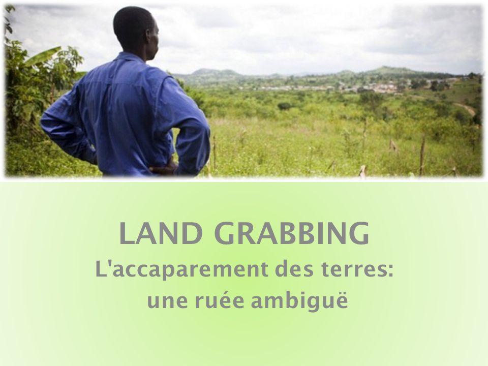 LAND GRABBING L accaparement des terres: une ruée ambiguë