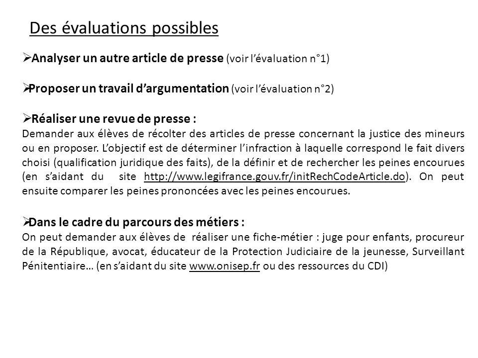 Des évaluations possibles Analyser un autre article de presse (voir lévaluation n°1) Proposer un travail dargumentation (voir lévaluation n°2) Réalise