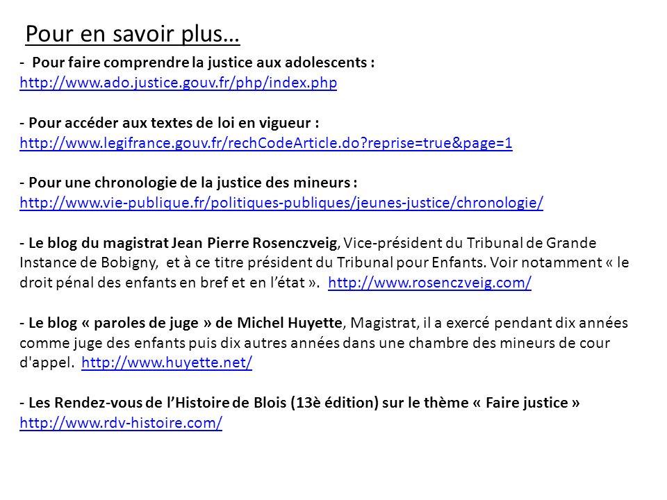 Pour en savoir plus… - Pour faire comprendre la justice aux adolescents : http://www.ado.justice.gouv.fr/php/index.php - Pour accéder aux textes de lo