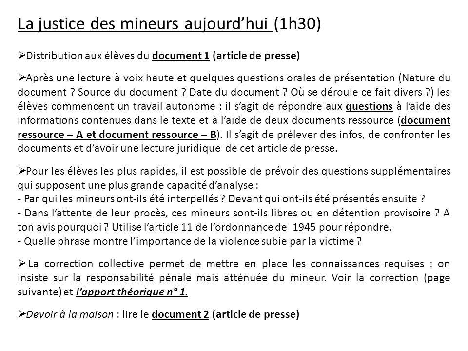 La justice des mineurs aujourdhui (1h30) Distribution aux élèves du document 1 (article de presse) Après une lecture à voix haute et quelques question
