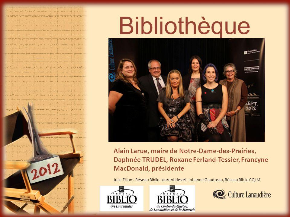 Bibliothèque Alain Larue, maire de Notre-Dame-des-Prairies, Daphnée TRUDEL, Roxane Ferland-Tessier, Francyne MacDonald, présidente Julie Filion. Résea