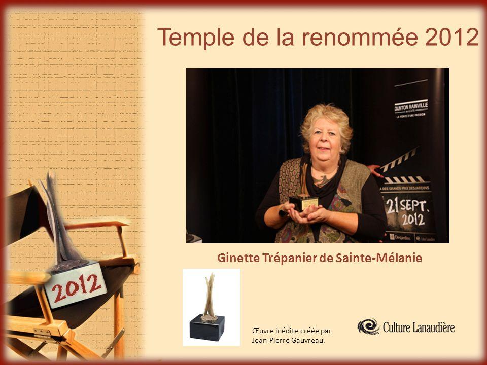 Temple de la renommée 2012 Œuvre inédite créée par Jean-Pierre Gauvreau. Ginette Trépanier de Sainte-Mélanie