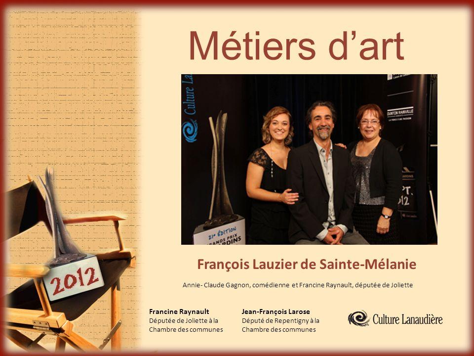 Métiers dart Francine Raynault Députée de Joliette à la Chambre des communes Jean-François Larose Député de Repentigny à la Chambre des communes Franç