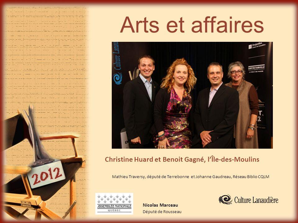 Arts et affaires Nicolas Marceau Député de Rousseau Christine Huard et Benoit Gagné, lÎle-des-Moulins Mathieu Traversy, député de Terrebonne et Johann