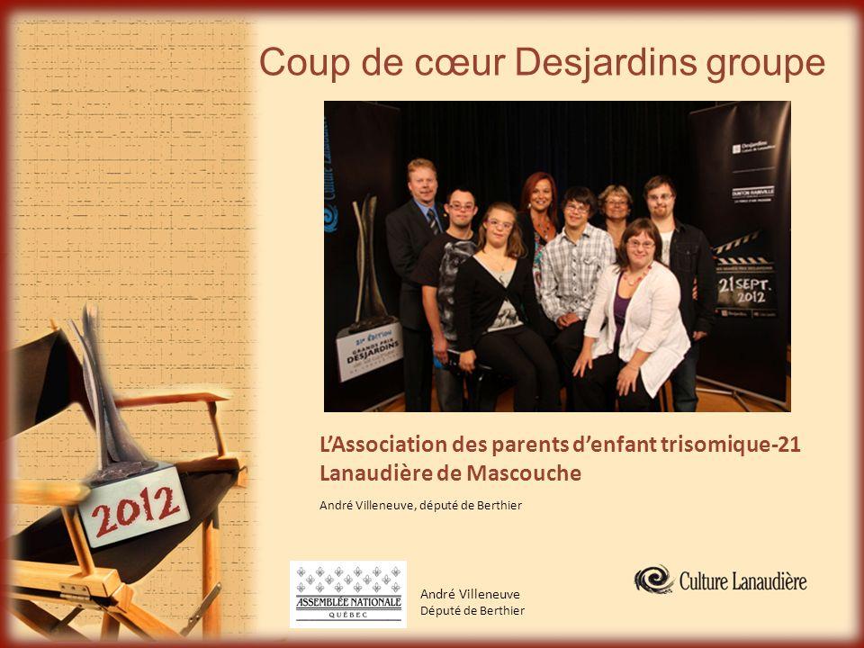 Coup de cœur Desjardins groupe André Villeneuve Député de Berthier LAssociation des parents denfant trisomique-21 Lanaudière de Mascouche André Villen