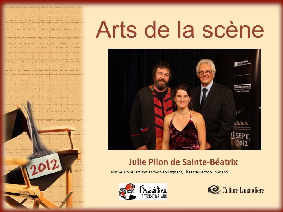 Arts de la scène Julie Pilon de Sainte-Béatrix Michel Boire, artisan et Yvon Tousignant, Théâtre Hector-Charland