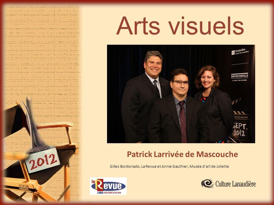 Arts visuels Patrick Larrivée de Mascouche Gilles Bordonado, La Revue et Annie Gauthier, Musée dart de Joliette