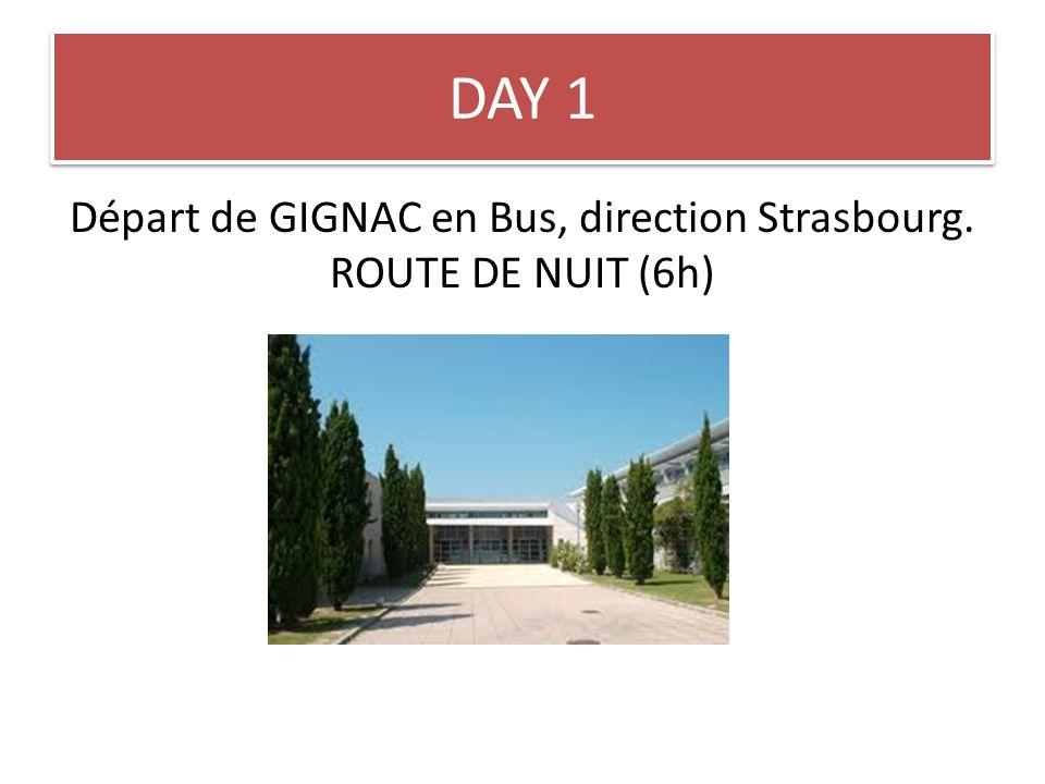 DAY 1 Départ de GIGNAC en Bus, direction Strasbourg. ROUTE DE NUIT (6h)