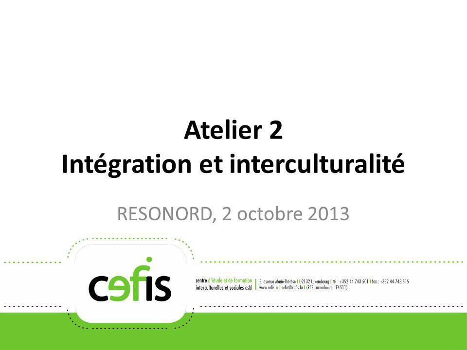 Atelier 2 Intégration et interculturalité RESONORD, 2 octobre 2013