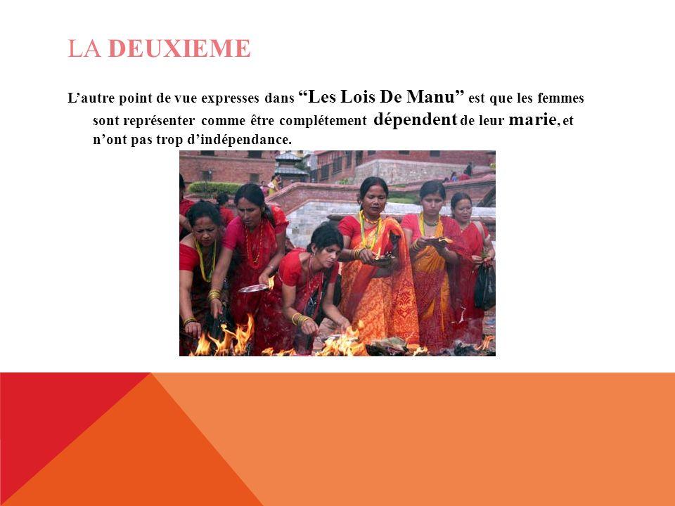 LA DEUXIEME Lautre point de vue expresses dans Les Lois De Manu est que les femmes sont représenter comme être complétement dépendent de leur marie, et nont pas trop dindépendance.