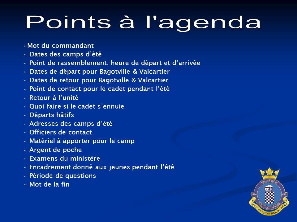 Mot du commandant Dates des camps dété Point de rassemblement, heure de départ et darrivée Dates de départ pour Bagotville & Valcartier Dates de retou