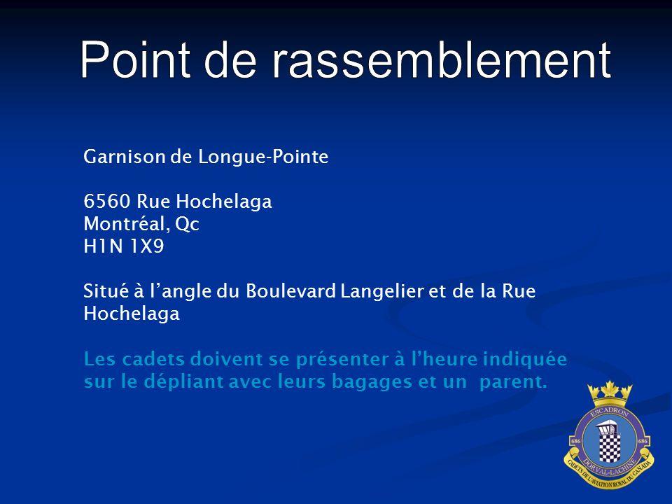Garnison de Longue-Pointe 6560 Rue Hochelaga Montréal, Qc H1N 1X9 Situé à langle du Boulevard Langelier et de la Rue Hochelaga Les cadets doivent se présenter à lheure indiquée sur le dépliant avec leurs bagages et un parent.