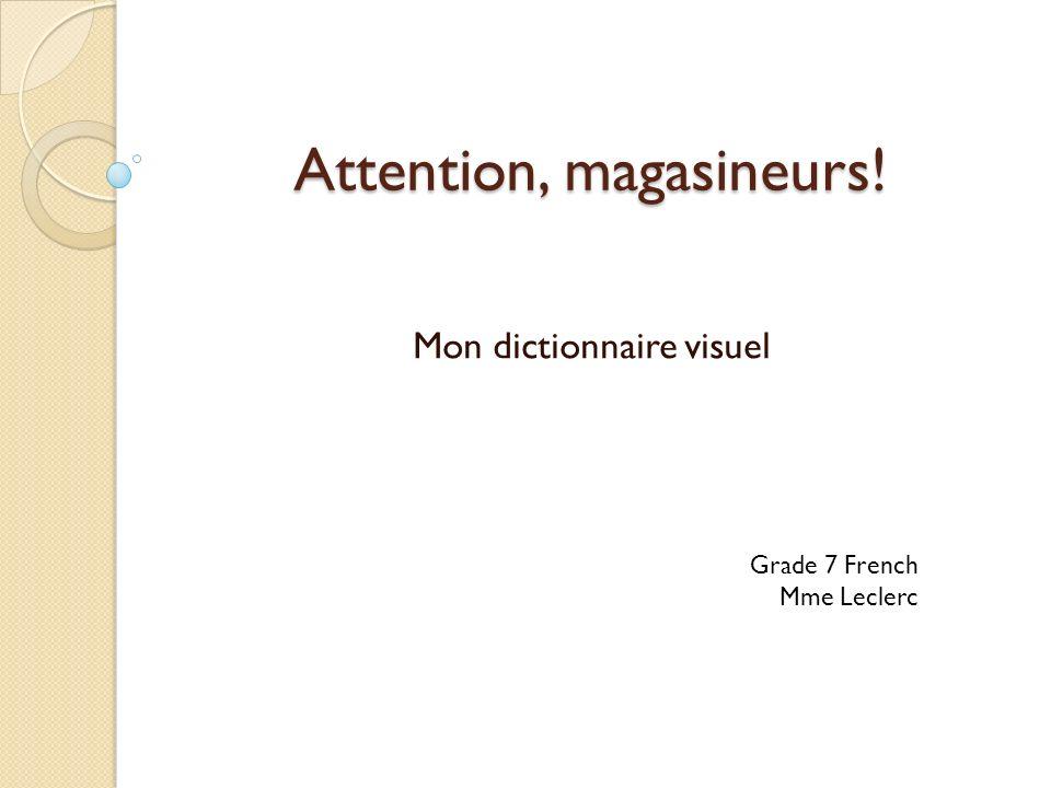 Attention, magasineurs! Mon dictionnaire visuel Grade 7 French Mme Leclerc