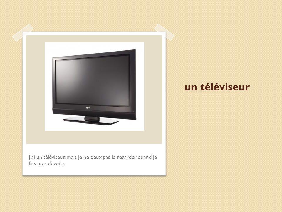 un téléviseur Jai un téléviseur, mais je ne peux pas le regarder quand je fais mes devoirs.
