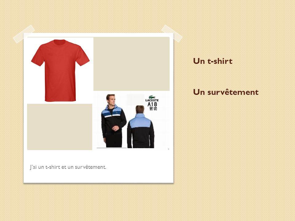 Un t-shirt Un survêtement Jai un t-shirt et un survêtement.