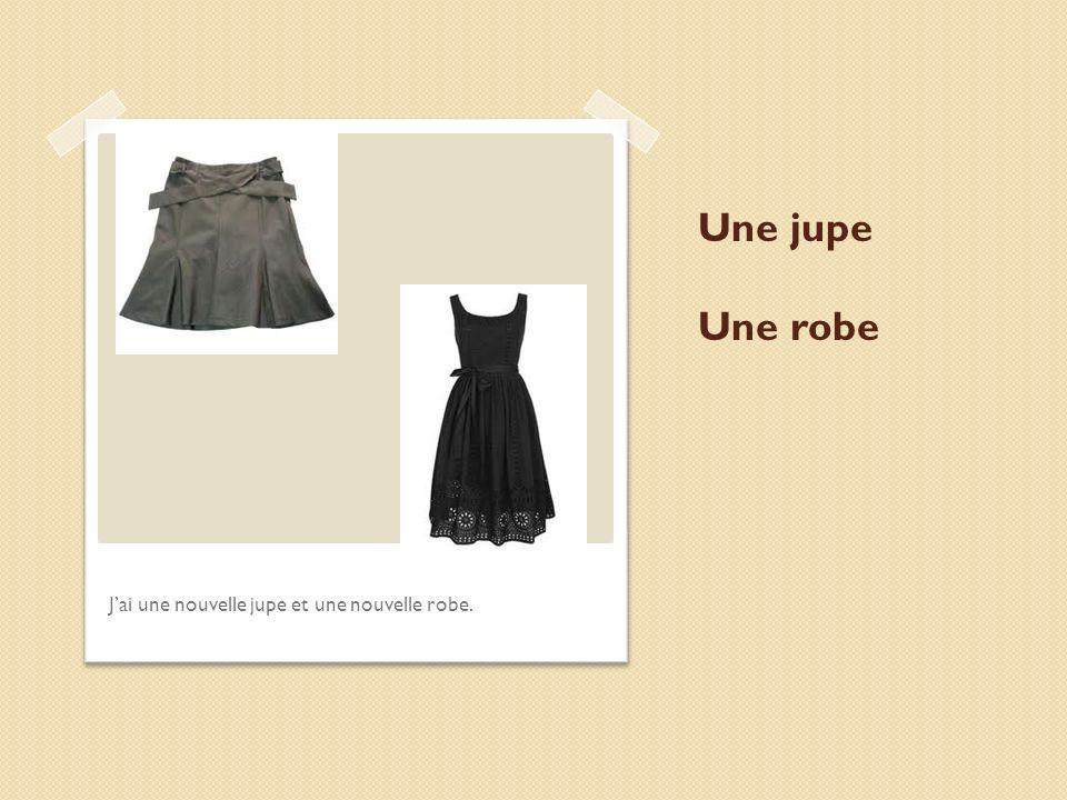 Une jupe Une robe Jai une nouvelle jupe et une nouvelle robe.