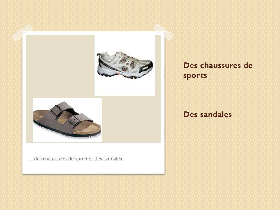 Des chaussures de sports Des sandales …des chaussures de sport et des sandales.