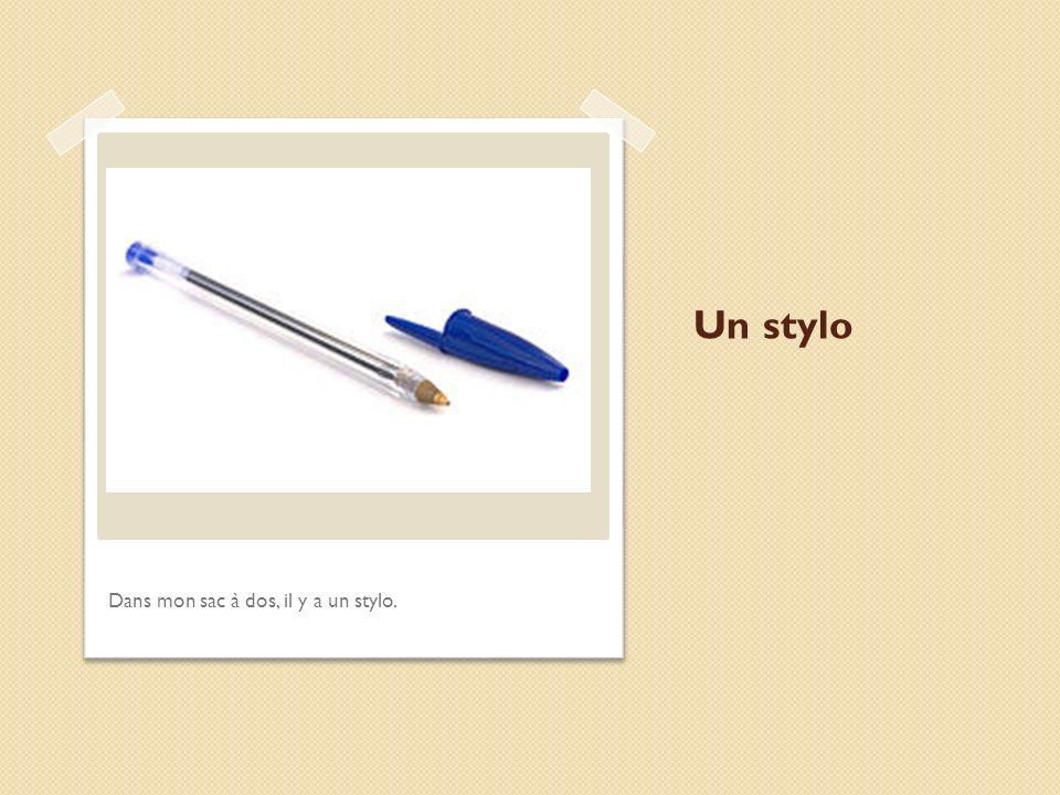 Un stylo Dans mon sac à dos, il y a un stylo.