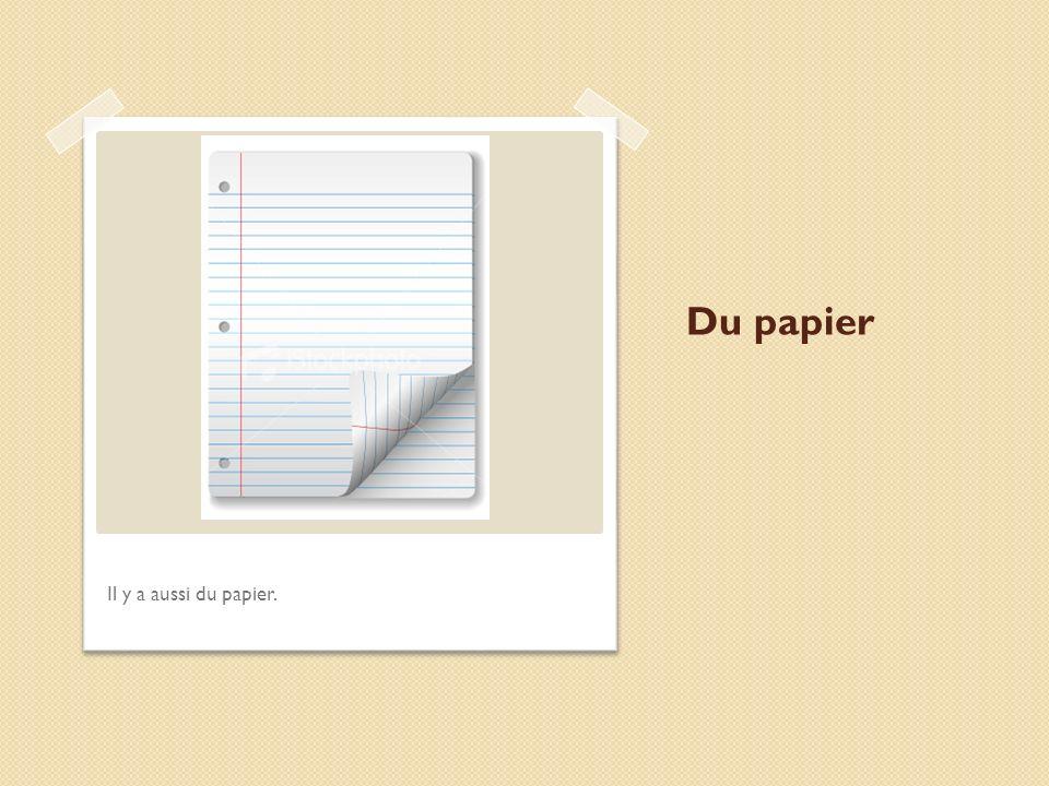 Du papier Il y a aussi du papier.