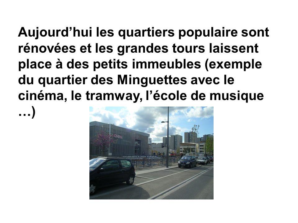 Aujourdhui les quartiers populaire sont rénovées et les grandes tours laissent place à des petits immeubles (exemple du quartier des Minguettes avec l