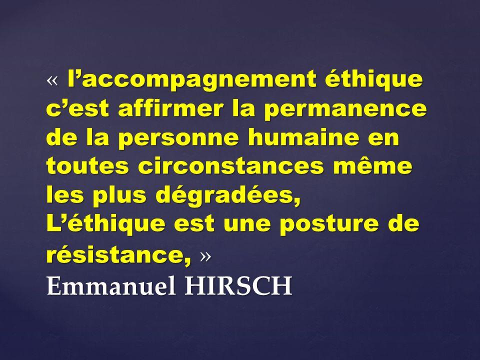 « laccompagnement éthique cest affirmer la permanence de la personne humaine en toutes circonstances même les plus dégradées, Léthique est une posture