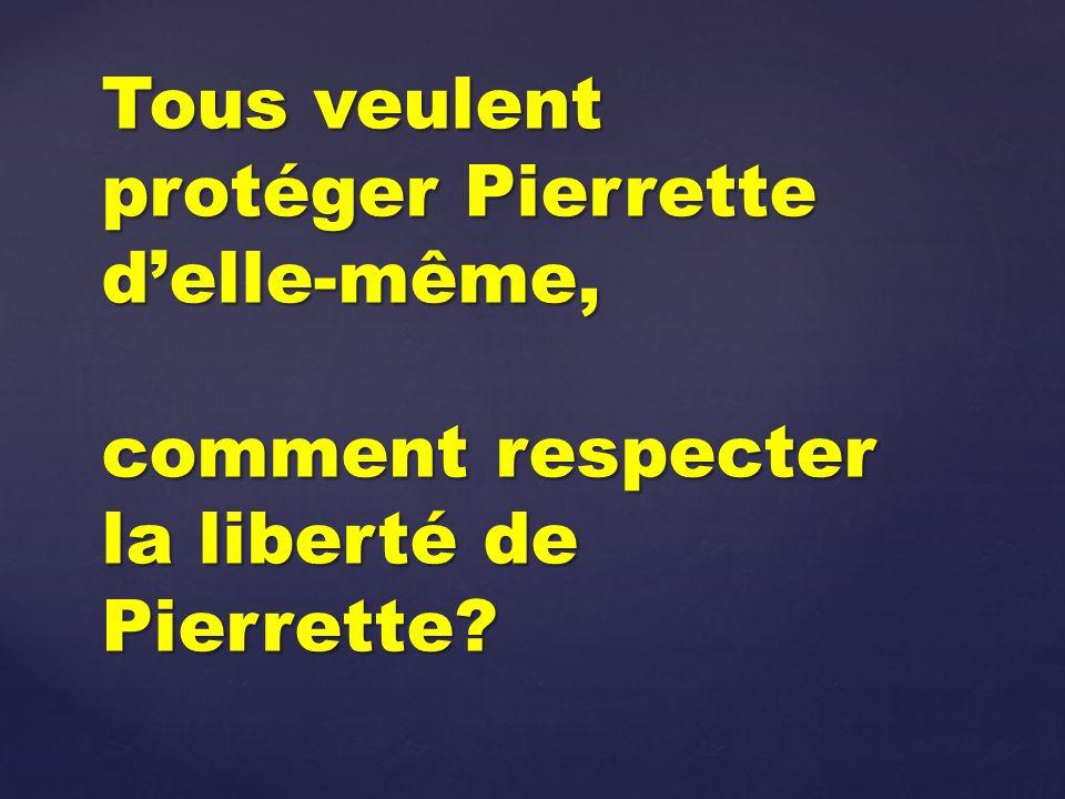 Tous veulent protéger Pierrette delle-même, comment respecter la liberté de Pierrette?