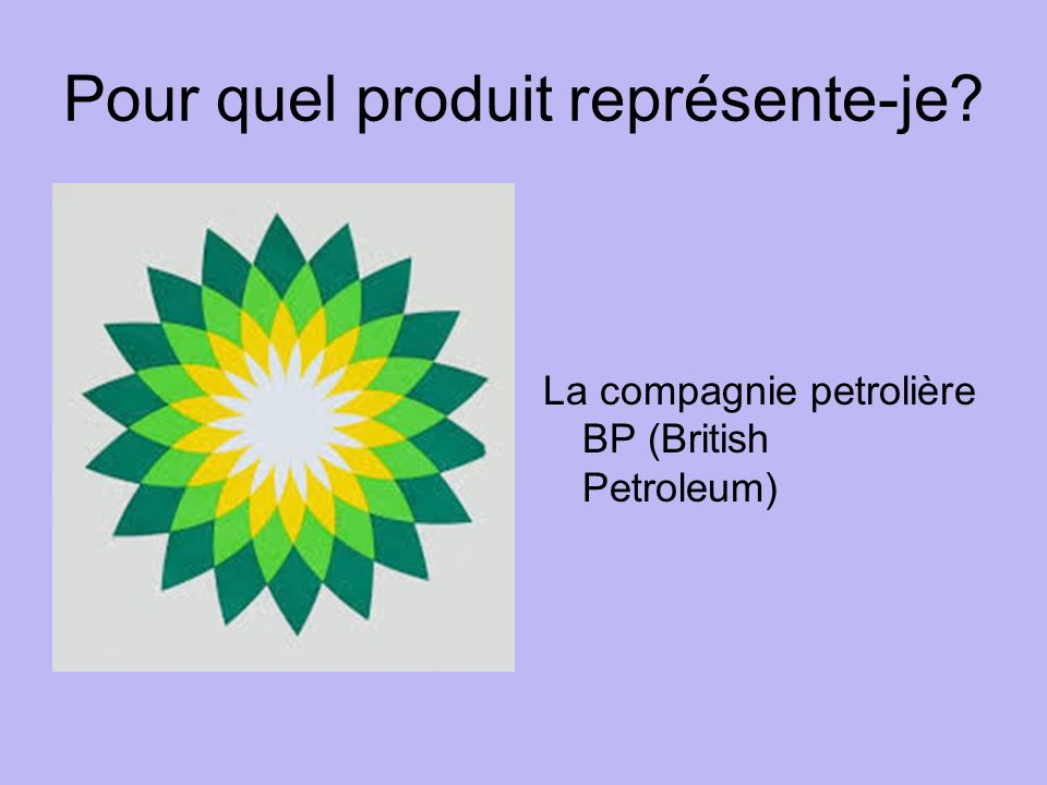 Pour quel produit représente-je La compagnie petrolière BP (British Petroleum)