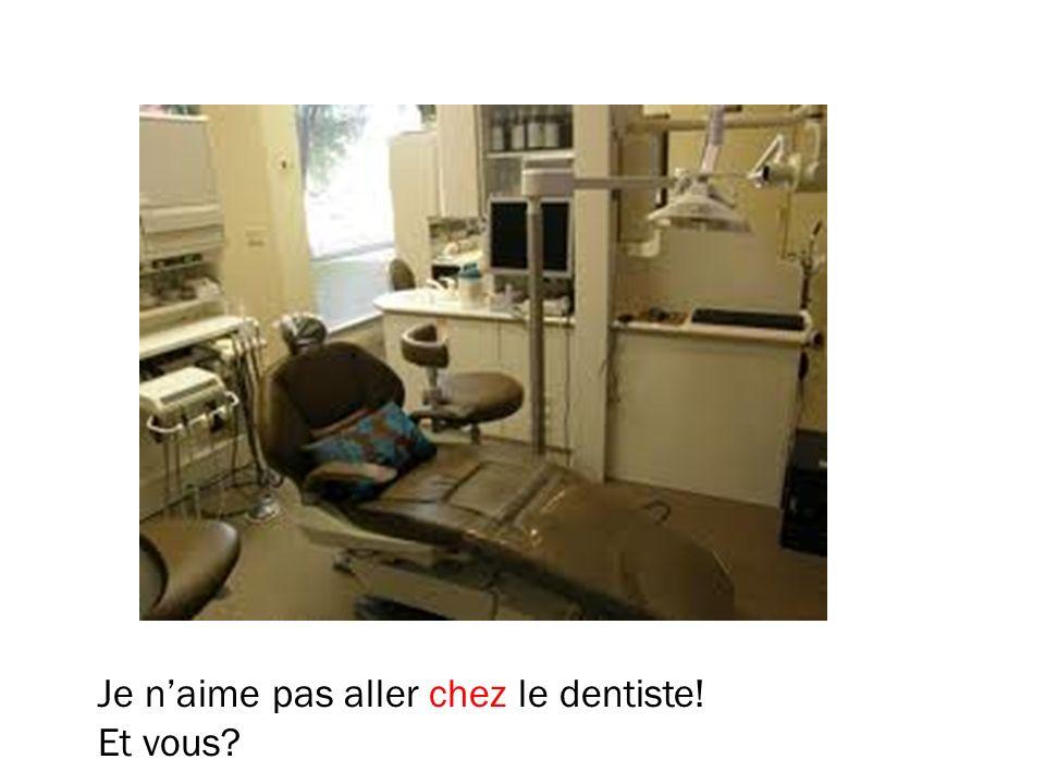 Je naime pas aller chez le dentiste! Et vous?