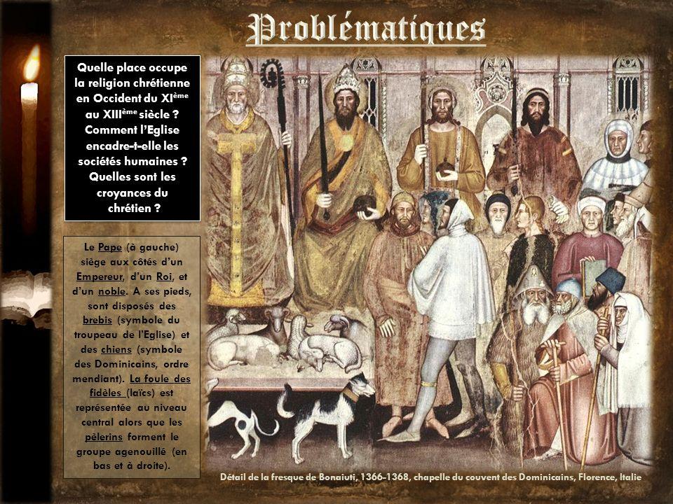 Quelle place occupe la religion chrétienne en Occident du XI ème au XIII ème siècle ? Comment lEglise encadre-t-elle les sociétés humaines ? Quelles s