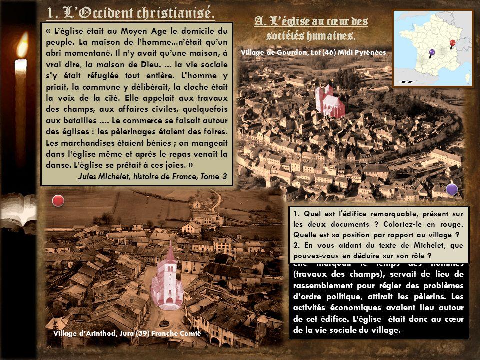 1. LOccident christianisé. A. Léglise au cœur des sociétés humaines. Village dArinthod, Jura (39) Franche Comté Village de Gourdon, Lot (46) Midi Pyré