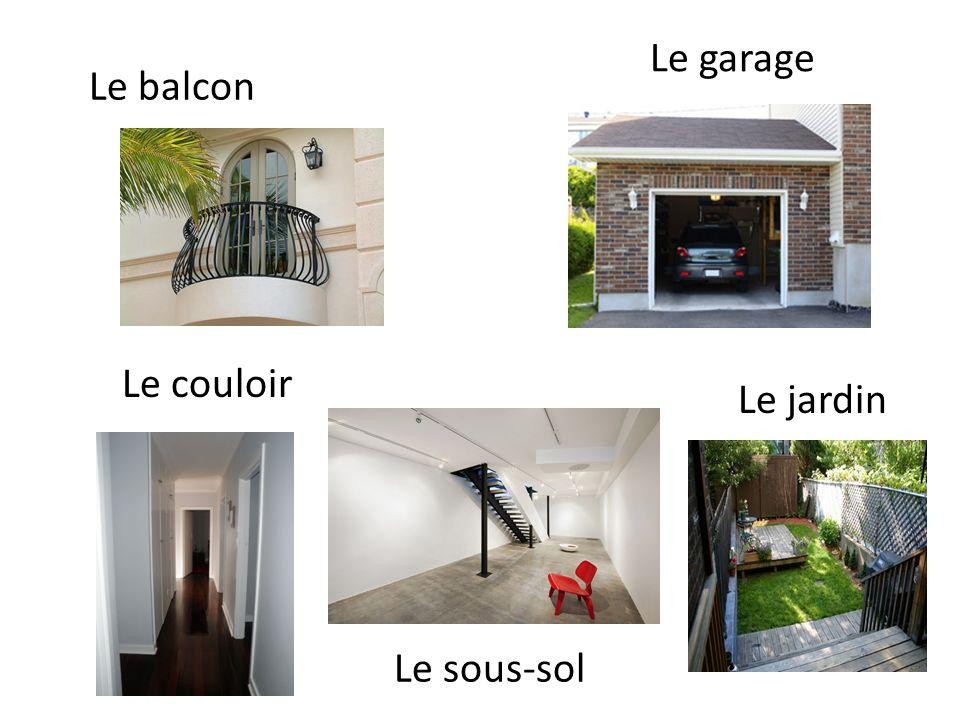 Le balcon Le sous-sol Le garage Le jardin Le couloir