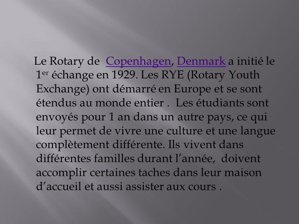 Le Rotary de Copenhagen, Denmark a initié le 1 er échange en 1929.
