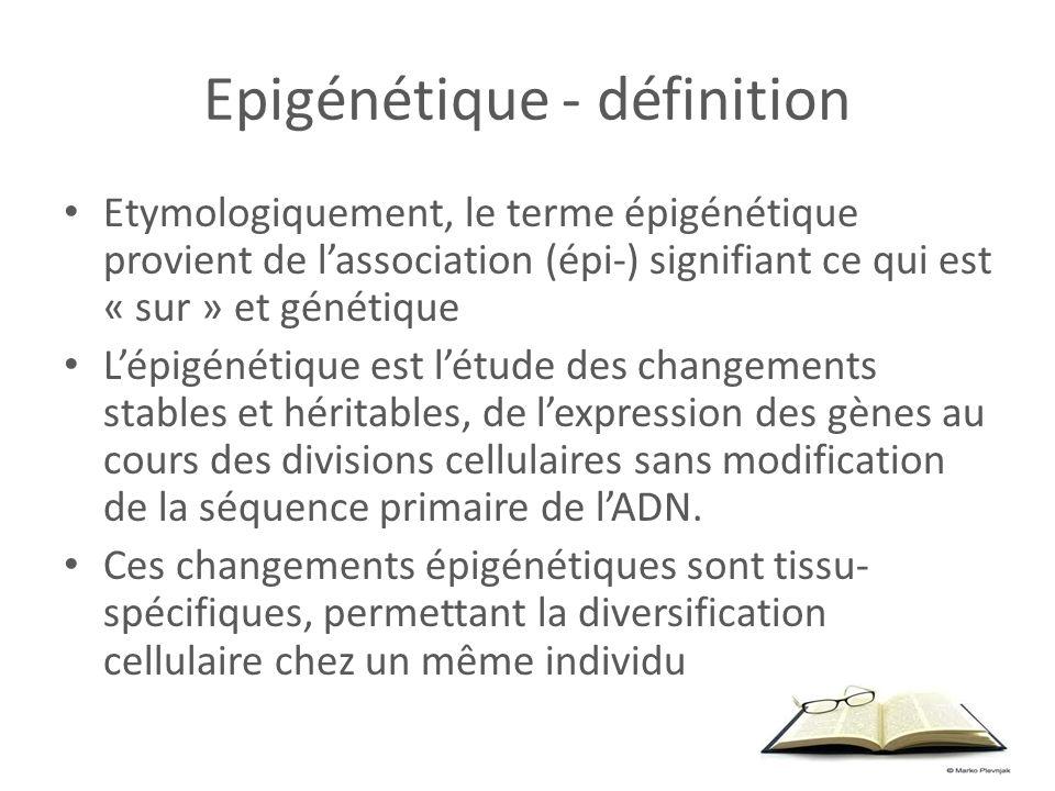 Epigénétique - définition Etymologiquement, le terme épigénétique provient de lassociation (épi-) signifiant ce qui est « sur » et génétique Lépigénét