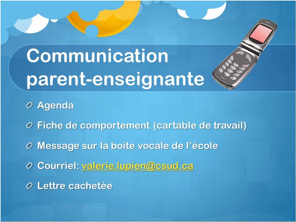 Communication parent-enseignante Agenda Fiche de comportement (cartable de travail) Message sur la boite vocale de lécole Courriel: valerie.lupien@csud.ca valerie.lupien@csud.ca Lettre cachetée
