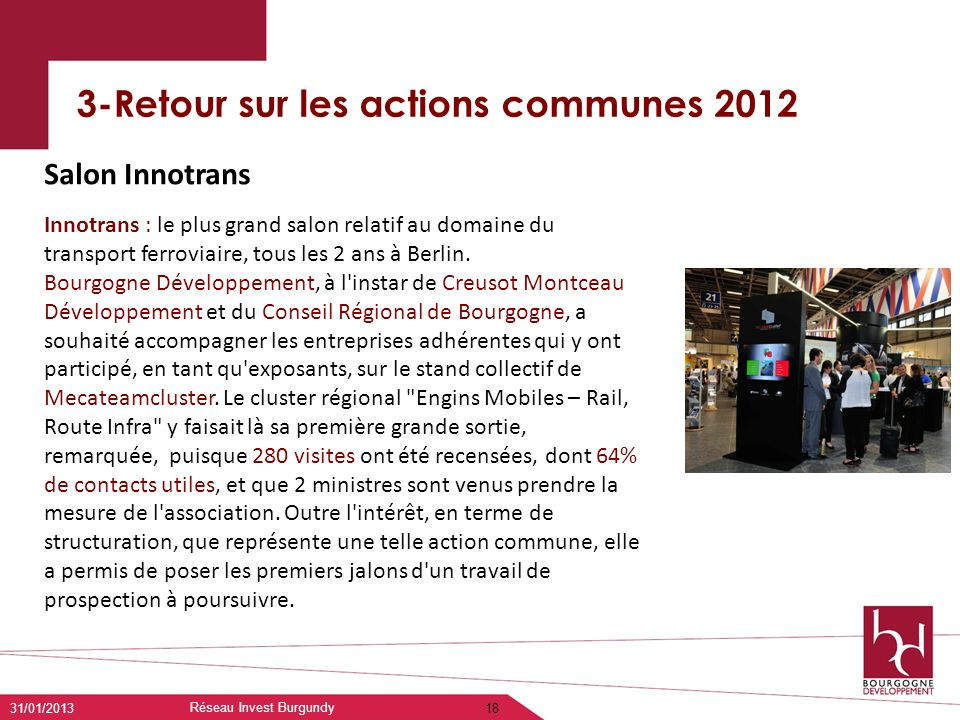 3-Retour sur les actions communes 2012 31/01/2013 Réseau Invest Burgundy 18 Innotrans : le plus grand salon relatif au domaine du transport ferroviair