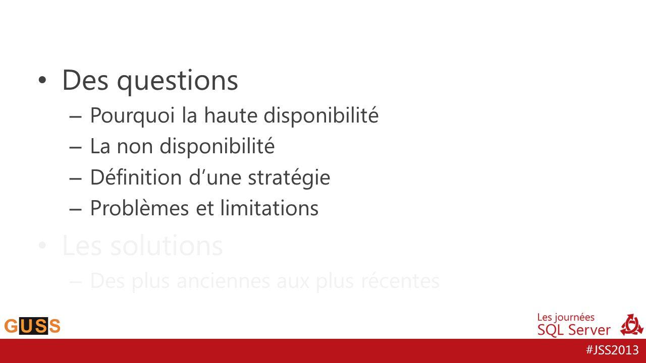 #JSS2013 Des questions – Pourquoi la haute disponibilité – La non disponibilité – Définition dune stratégie – Problèmes et limitations Les solutions –