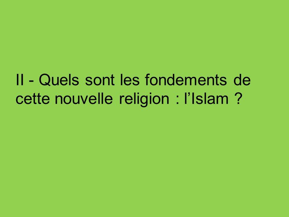 II - Quels sont les fondements de cette nouvelle religion : lIslam ?
